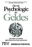 Über die Psychologie des Geldes: Zeitlose Lektionen über Reichtum, Gier und Glück