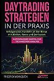 Daytrading Strategien in der Praxis: erfolgreiches Handeln an der Börse mit Aktien, Forex und Derivaten + auführliches Kapitel zur technischen Analyse (Trading, Börse und Finanzen für Einsteiger)
